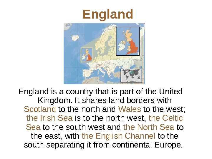 England is a country that is part of the United Kingdom.  It shares land borders
