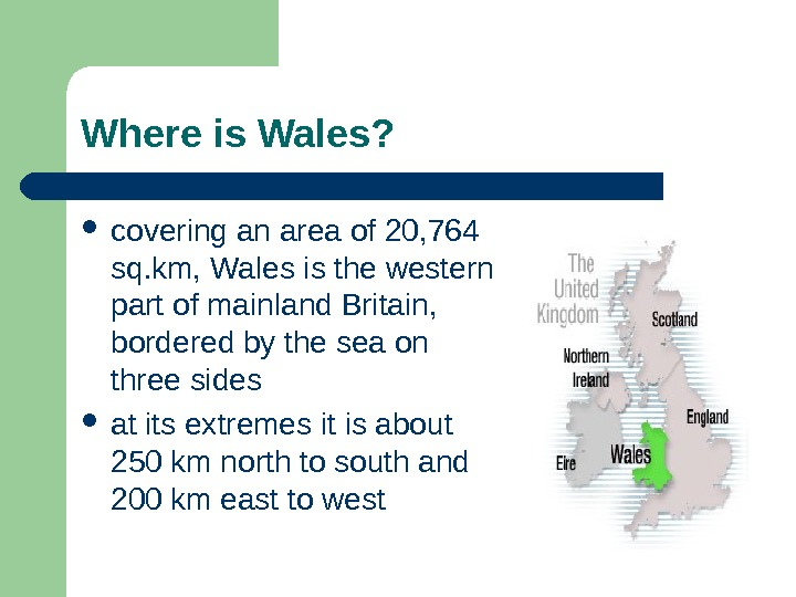 Where is Wales?  covering an area of 20, 764 sq. km, Wales is