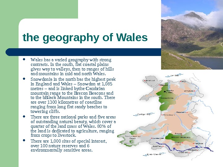 the geography of Wales  W ales has a varied geography with strong contrasts.