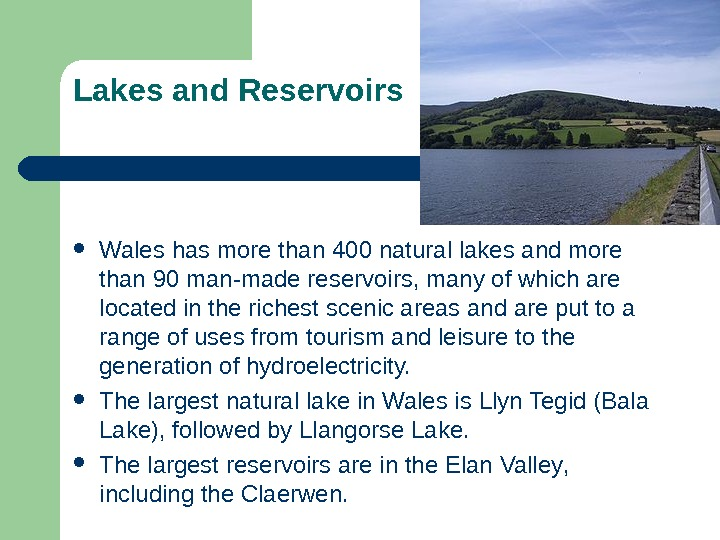 Lakes and Reservoirs Wales has more than 400 natural lakes and more than 90