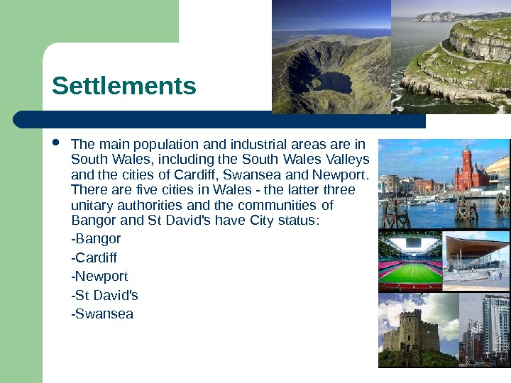 Settlements The main population and industrial areas are in South  Wales , including