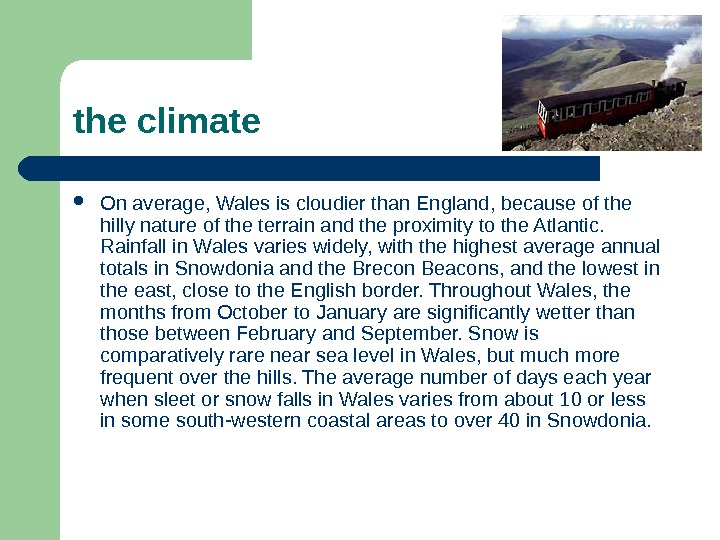 the climate On average, Wales is cloudier than England, because of the hilly nature