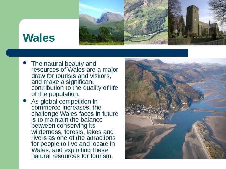 Wales The natural beauty and resources of Wales are a major draw for tourists