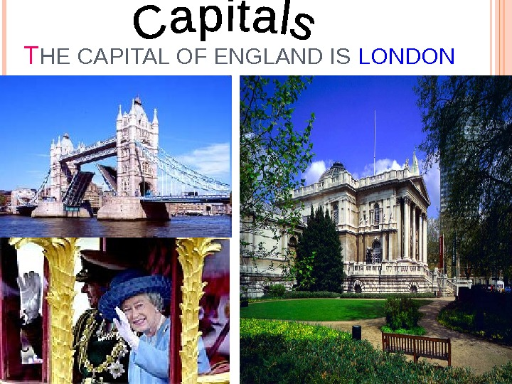 T HE CAPITAL OF ENGLAND IS LONDON