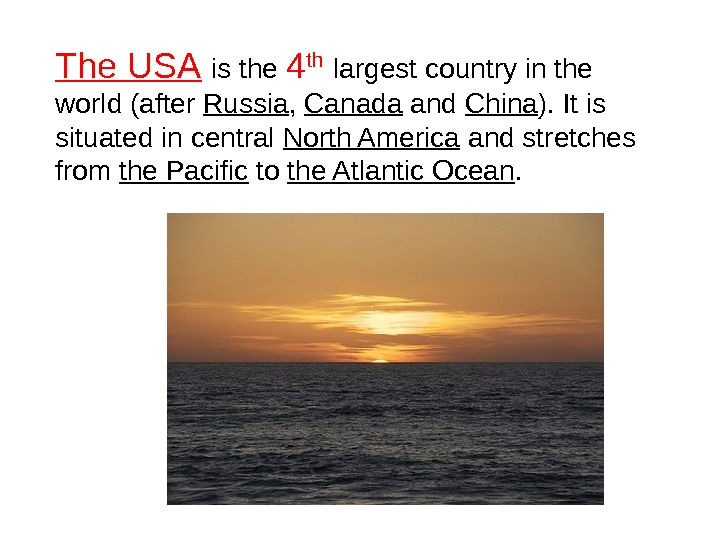 The USA  is the 4 th  largest country in the world (after Russia ,
