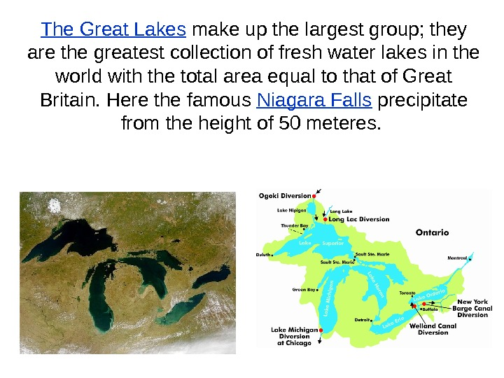 The Great Lakes make up the largest group; they are the greatest collection of fresh water