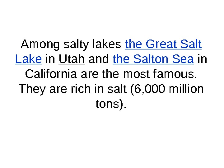 Among salty lakes the Great Salt Lake in Utah and the Salton Sea in California are