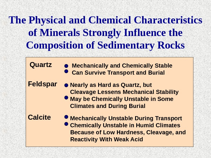 The Physical and Chemical Characteristics of Minerals Strongly Influence the Composition of Sedimentary Rocks Quartz Feldspar