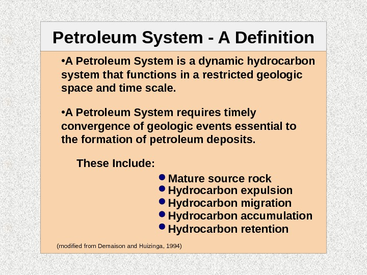Petroleum System - A Definition • A Petroleum System is a dynamic hydrocarbon system that functions