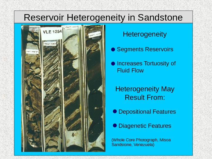 Reservoir Heterogeneity in Sandstone Heterogeneity May Result From: Depositional Features Diagenetic Features (Whole Core Photograph, Misoa