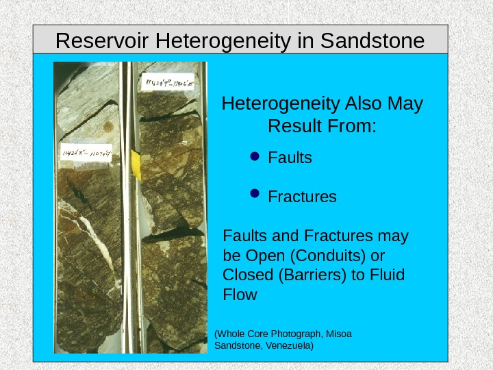 Reservoir Heterogeneity in Sandstone Heterogeneity Also May Result From: Faults Fractures Faults and Fractures may be