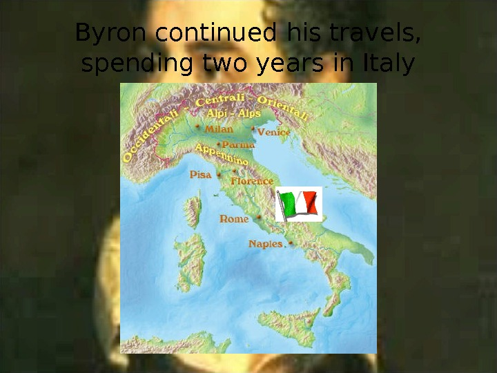 Byron continued his travels,  spending two years in Italy