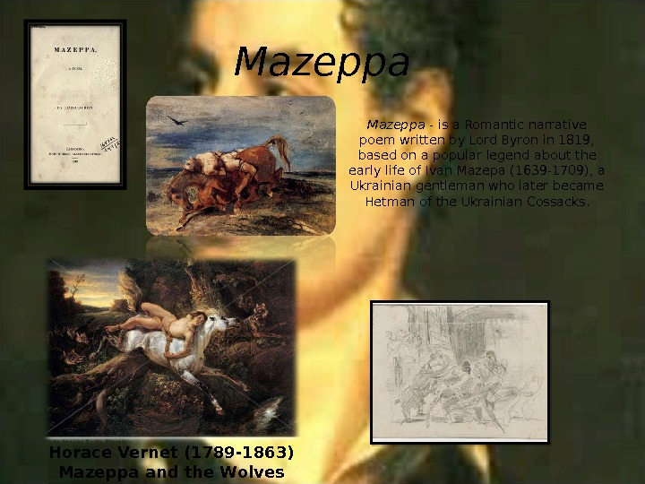 Mazeppa - is a Romantic narrative poem written by Lord Byron in 1819,  based on
