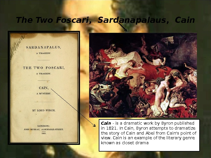 The Two Foscari ,  Sardanapalaus ,  Cain - is a dramatic work by Byron