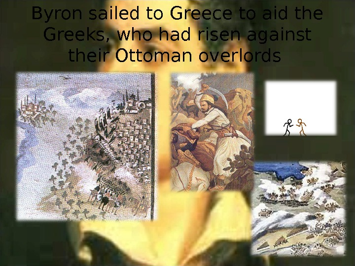 Byron sailed to Greece to aid the Greeks, who had risen against their Ottoman overlords