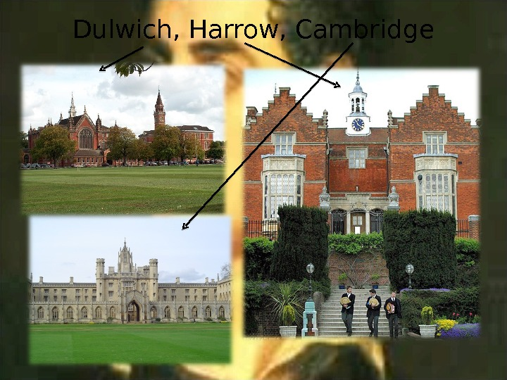 Dulwich, Harrow, Cambridge