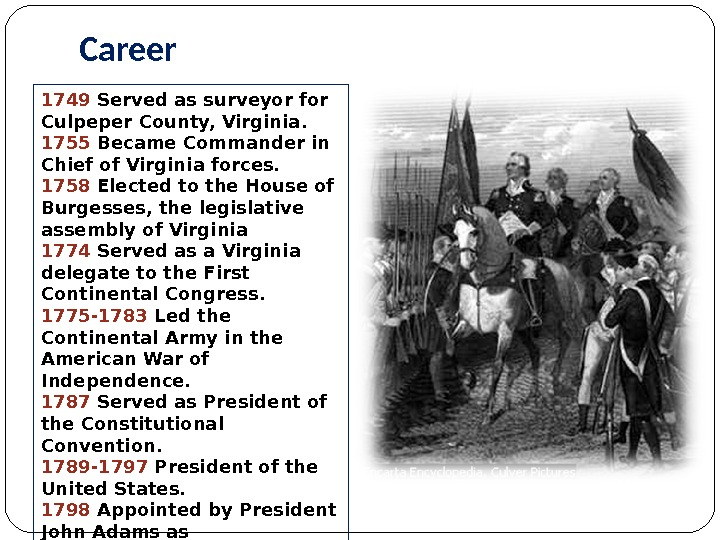 Career 1749 Served as surveyor for Culpeper County, Virginia. 1755 Became Commander in Chief of Virginia