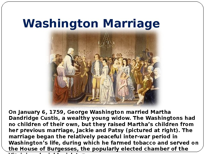 Washington Marriage On January 6, 1759, George Washington married Martha Dandridge Custis, a wealthy young widow.