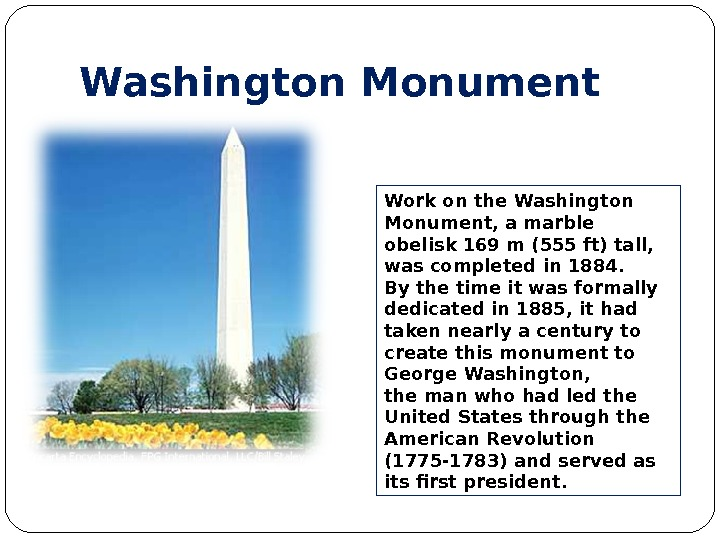 Washington Monument Work on the Washington Monument, a marble obelisk 169 m (555 ft) tall,