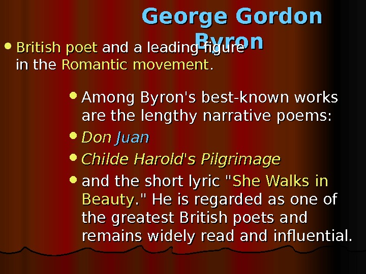 George Gordon Byron British poet and a leading figure in the Romantic  movement.