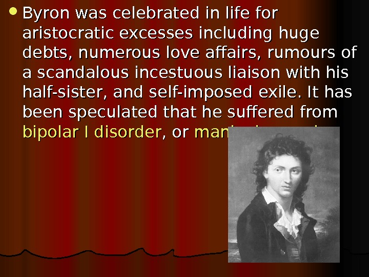 Byron was celebrated in life for aristocratic excesses including huge debts, numerous love affairs,