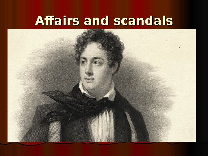 Affairs and scandals From 1809 to 1811, Byron went on the Grand Tour, then