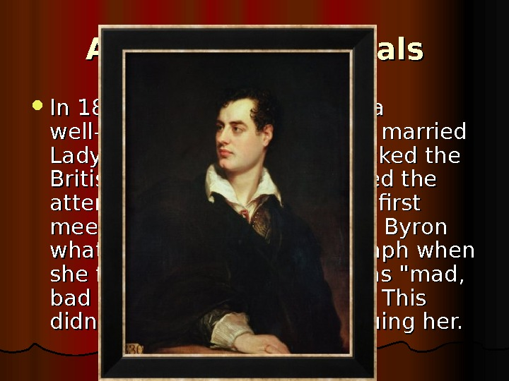 Affairs and scandals In 1812, Byron embarked on a well-publicised affair with the married