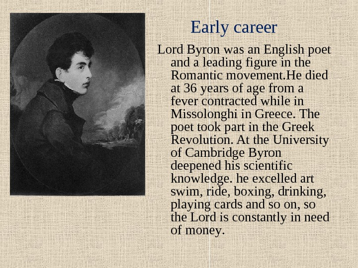 Lord Byron was an English poet and a leading figure in the Romantic movement. He died