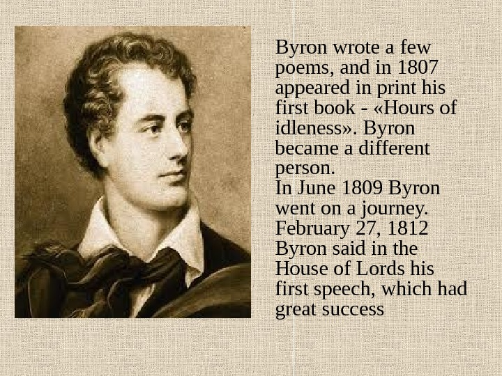 Byron wrote a few poems, and in 1807 appeared in print his first book -