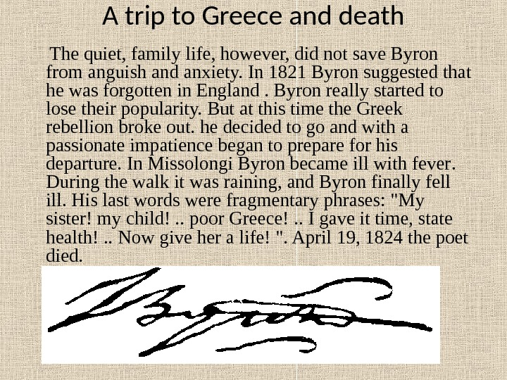 A trip to Greece and death  The quiet, family life, however, did not save Byron
