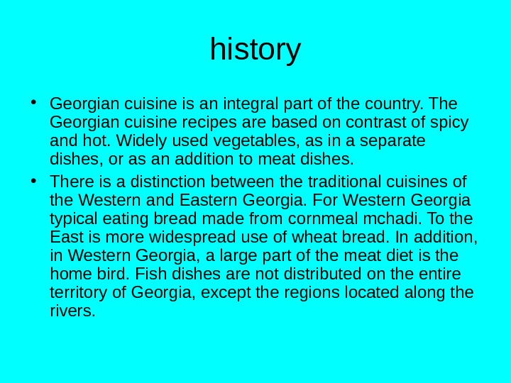 history • Georgian cuisine is an integral part of the country. The Georgian cuisine