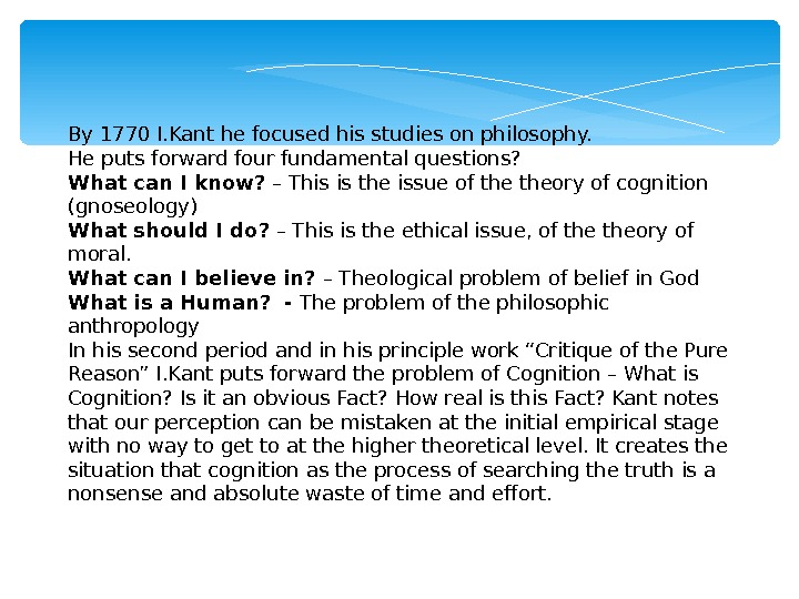 By 1770 I. Kant he focused his studies on philosophy. He puts forward four fundamental questions?