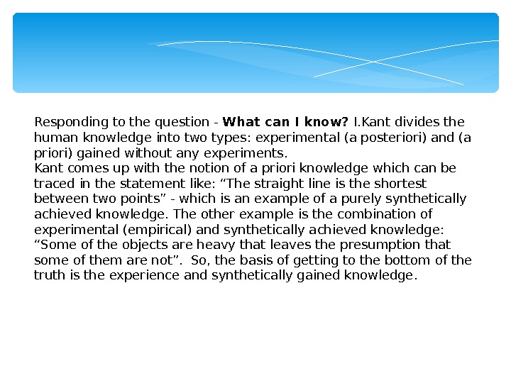 Responding to the question - What can I know?  I. Kant divides the human knowledge