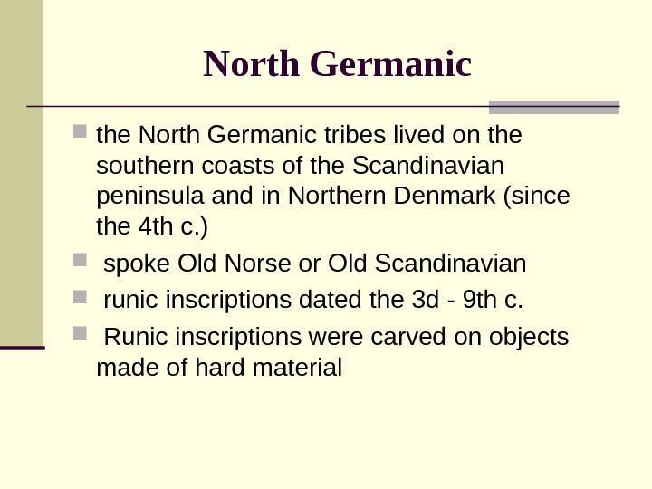 North Germanic  the North Germanic tribes lived on the southern coasts of the