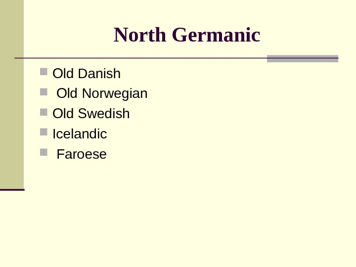 North Germanic Old Danish  Old Norwegian  Old Swedish  Icelandic Faroese