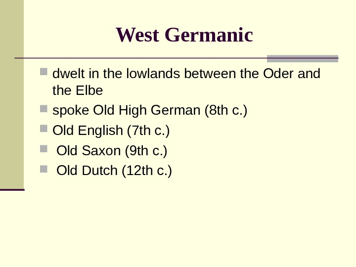 West Germanic  dwelt in the lowlands between the Oder and the Elbe