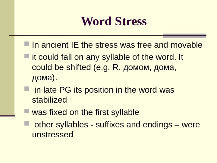 Word Stress In ancient IE the stress was free and movable it could fall