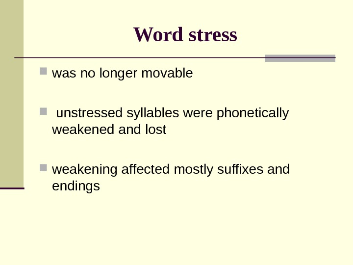 Word stress was no longer movable unstressed syllables were phonetically weakened and lost weakening