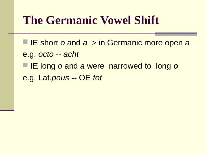 The Germanic Vowel Shift IE short o and a   in Germanic more