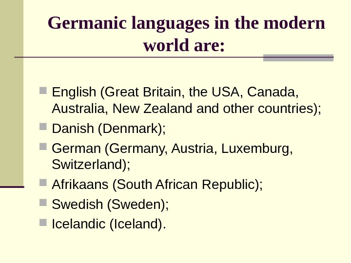 Germanic languages in the modern world are:  English (Great Britain, the USA, Canada,