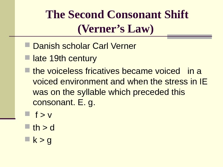 The Second Consonant Shift (Verner's Law)  Danish scholar Carl Verner  late 19