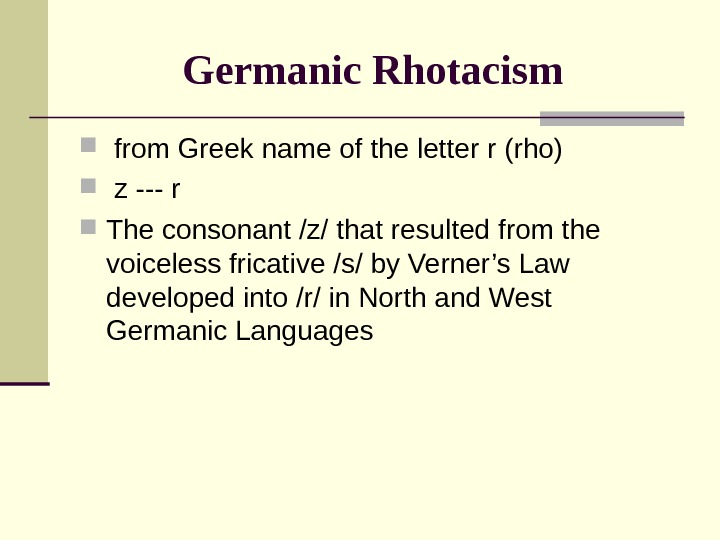 Germanic Rhotacism from Greek name of the letter r (rho)  z --- r