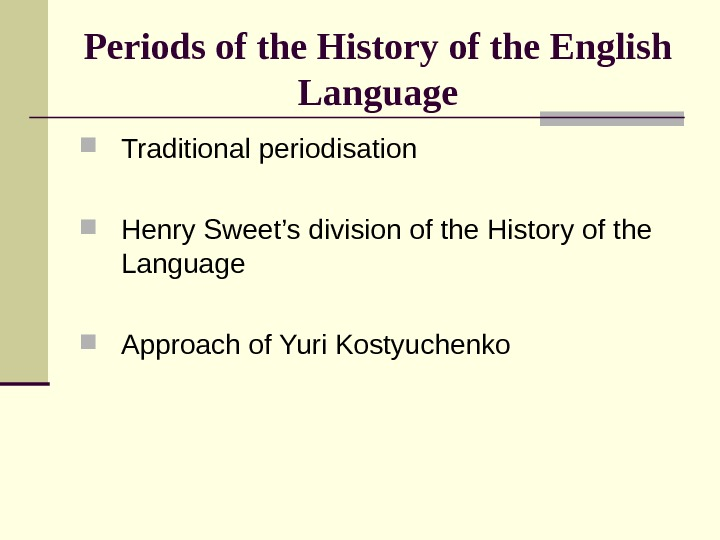 Periods of the History of the English Language Traditional periodisation Henry Sweet's division of
