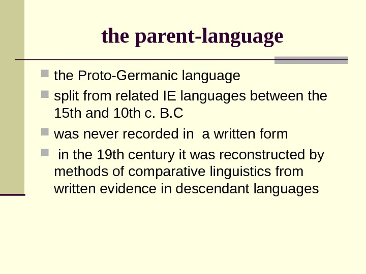 the parent-language the Proto-Germanic language  split from related IE languages between the 15
