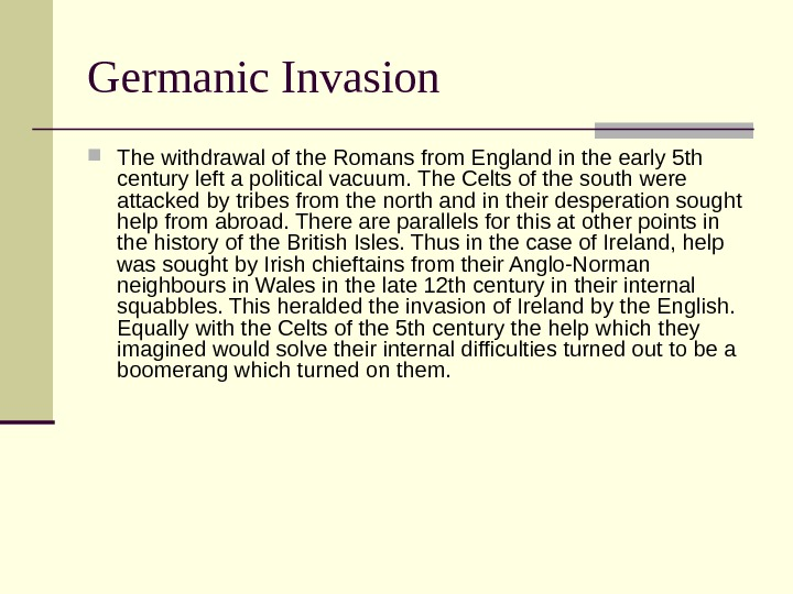 Germanic Invasion The withdrawal of the Romans from England in the early 5 th