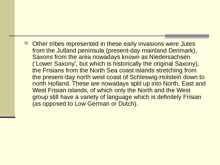 Other tribes represented in these early invasions were Jutes from the Jutland peninsula (present-day