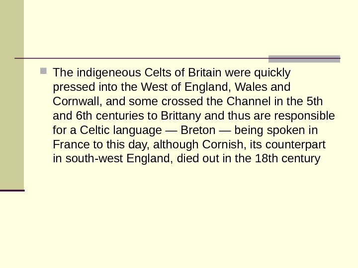The indigeneous Celts of Britain were quickly pressed into the West of England, Wales