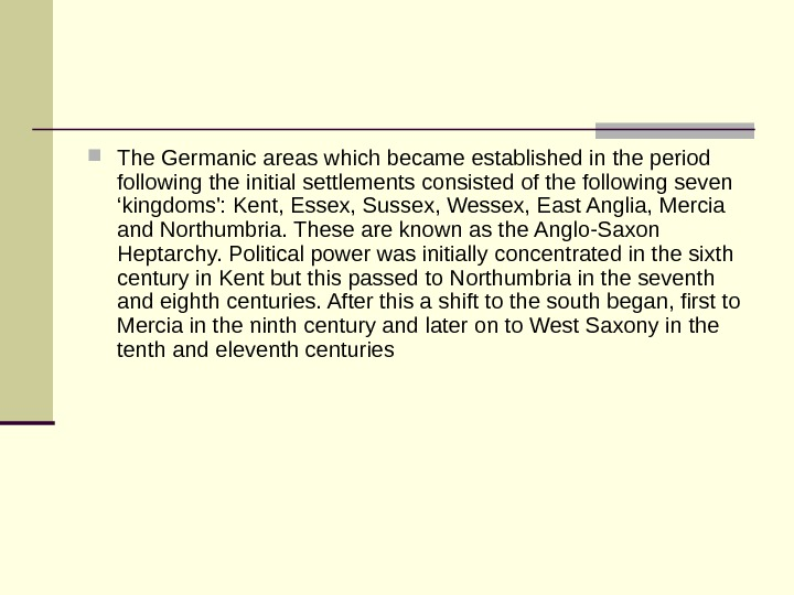 The Germanic areas which became established in the period following the initial settlements consisted