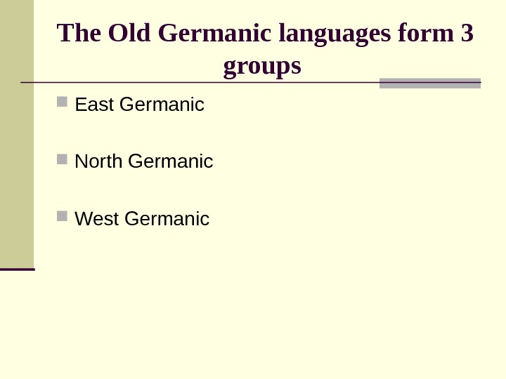 The Old Germanic languages form 3 groups  East Germanic North Germanic West Germanic