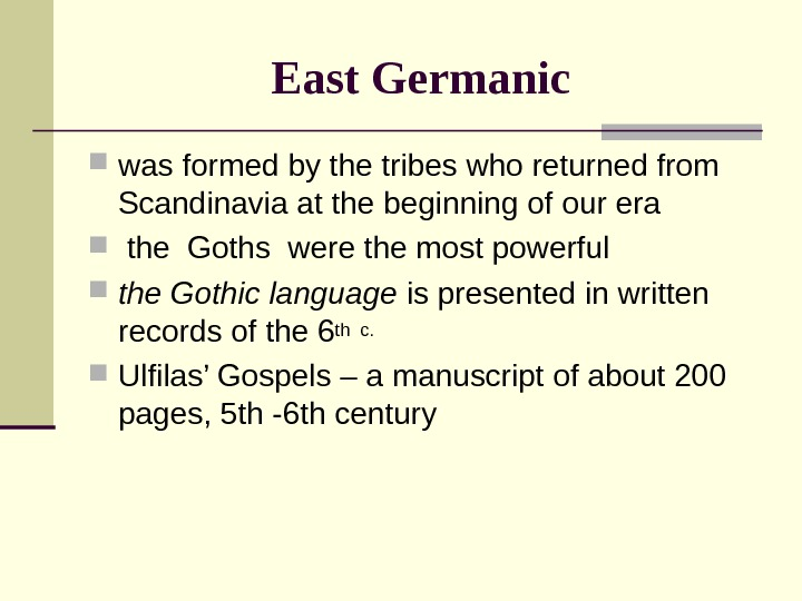 East Germanic was formed by the tribes who returned from Scandinavia at the beginning
